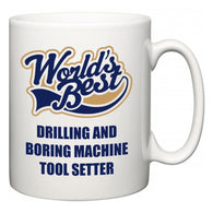 World's Best Drilling and Boring Machine Tool Setter  Mug