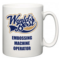 World's Best Embossing Machine Operator  Mug