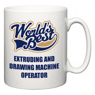 World's Best Extruding and Drawing Machine Operator  Mug