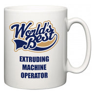 World's Best Extruding Machine Operator  Mug