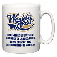 World's Best First-Line Supervisor-Manager of Landscaping, Lawn Service, and Groundskeeping Worker  Mug