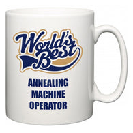 World's Best Annealing Machine Operator  Mug