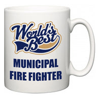 World's Best Municipal Fire Fighter  Mug