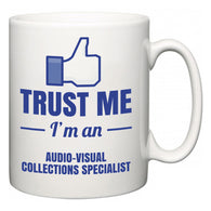 Trust Me I'm A Audio-Visual Collections Specialist  Mug