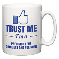 Trust Me I'm A Precision Lens Grinders and Polisher  Mug