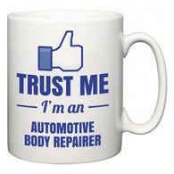 Trust Me I'm A Automotive Body Repairer  Mug