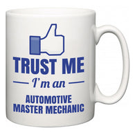 Trust Me I'm A Automotive Master Mechanic  Mug