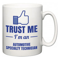 Trust Me I'm A Automotive Specialty Technician  Mug