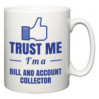 Trust Me I'm A Bill and Account Collector  Mug
