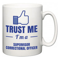 Trust Me I'm A Supervisor Correctional Officer  Mug