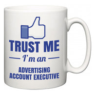 Trust Me I'm A Advertising account executive  Mug