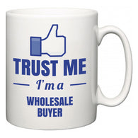 Trust Me I'm A Wholesale Buyer  Mug