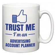 Trust Me I'm A Advertising account planner  Mug