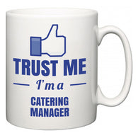 Trust Me I'm A Catering manager  Mug