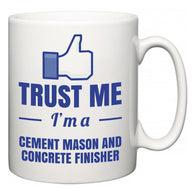 Trust Me I'm A Cement Mason and Concrete Finisher  Mug