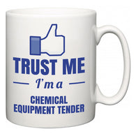 Trust Me I'm A Chemical Equipment Tender  Mug