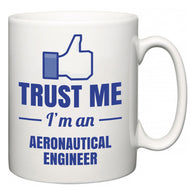 Trust Me I'm A Aeronautical engineer  Mug