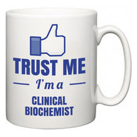 Trust Me I'm A Clinical biochemist  Mug