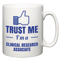 Trust Me I'm A Clinical research associate  Mug