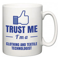 Trust Me I'm A Clothing and textile technologist  Mug