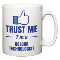 Trust Me I'm A Colour technologist  Mug