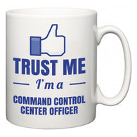 Trust Me I'm A Command Control Center Officer  Mug