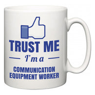 Trust Me I'm A Communication Equipment Worker  Mug