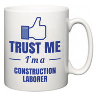 Trust Me I'm A Construction Laborer  Mug