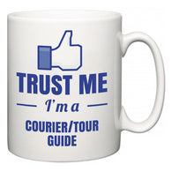 Trust Me I'm A Courier/tour guide  Mug