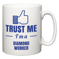 Trust Me I'm A Diamond Worker  Mug