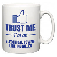 Trust Me I'm A Electrical Power-Line Installer  Mug