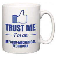 Trust Me I'm A Electro-Mechanical Technician  Mug