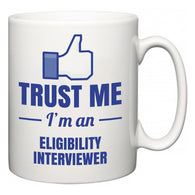 Trust Me I'm A Eligibility Interviewer  Mug