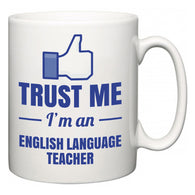 Trust Me I'm A English Language Teacher  Mug