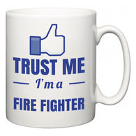 Trust Me I'm A Fire Fighter  Mug