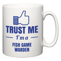 Trust Me I'm A Fish Game Warden  Mug