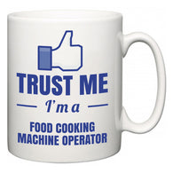 Trust Me I'm A Food Cooking Machine Operator  Mug