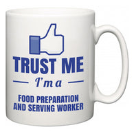 Trust Me I'm A Food Preparation and Serving Worker  Mug