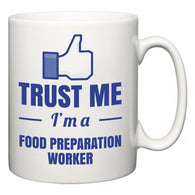 Trust Me I'm A Food Preparation Worker  Mug