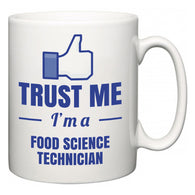 Trust Me I'm A Food Science Technician  Mug