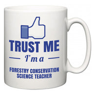 Trust Me I'm A Forestry Conservation Science Teacher  Mug