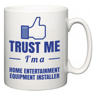 Trust Me I'm A Home Entertainment Equipment Installer  Mug