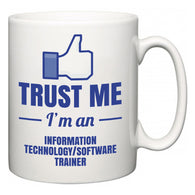 Trust Me I'm A Information technology/software trainer  Mug