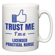 Trust Me I'm A Licensed Practical Nurse  Mug
