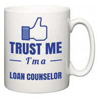 Trust Me I'm A Loan Counselor  Mug
