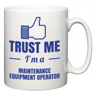 Trust Me I'm A Maintenance Equipment Operator  Mug