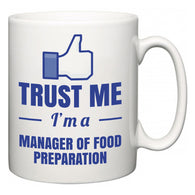 Trust Me I'm A Manager of Food Preparation  Mug