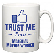 Trust Me I'm A Material Moving Worker  Mug