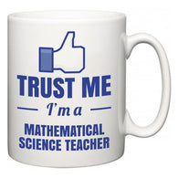 Trust Me I'm A Mathematical Science Teacher  Mug