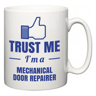 Trust Me I'm A Mechanical Door Repairer  Mug
